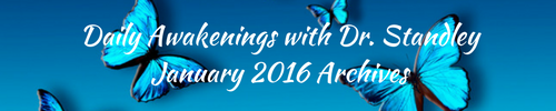 Daily Awakenings January 2016 with Dr. Standley
