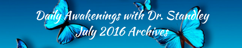 Daily Awakenings July 2016 with Dr. Standley