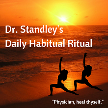 Dr. Standley's Daily Habitual Ritual on DrStandley.com