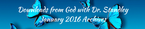 Downloads from God™ January 2016 with Dr. Standley