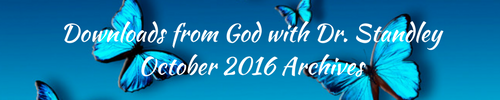 Downloads from God™ October 2016 with Dr. Standley