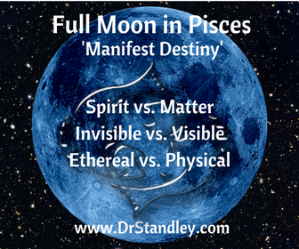 Full Moon in Pisces 'Manifest Destiny' from the invisible plane to the visible plane (the visionary) on DrStandley.com