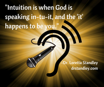 Intuition is when God is speaking in-tu-it and the it happens to be you (quote) on DrStandley.com
