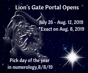 Lions Gate Portal Opens on July 26, 2019, exact on August 8, 2019 and lasts until August 12, 2019