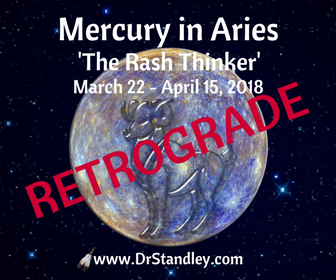 Mercury in Aries Retrograde - the 'rash thinker' without considering the consequences on March 22, 2018 on DrStandley.com