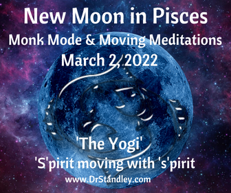 New Moon in Pisces - monk mode and moving meditations on DrStandley.com
