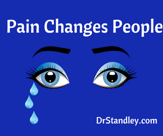 Pain Changes People on DrStandley.com