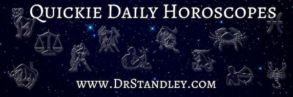 Quickie Daily Horoscopes for all 12 Sun Signs on DrStandley.com