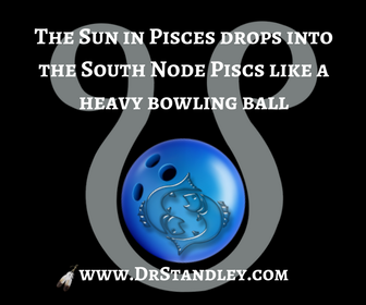 Sun in Pisces and South Node in Pisces on DrStandley.com