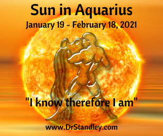 Sun in Aquarius - January 19, 2021 until February 18, 2021 on DrStandley.com