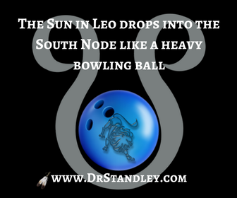 The Sun in Leo drops into the South Node in Leo on DrStandley.com