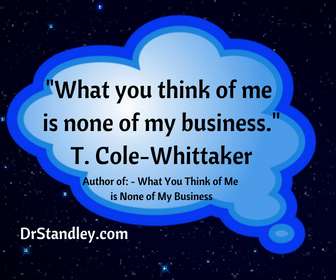 Whaty you think of me is none of my business. ~T. Cole Whittaker