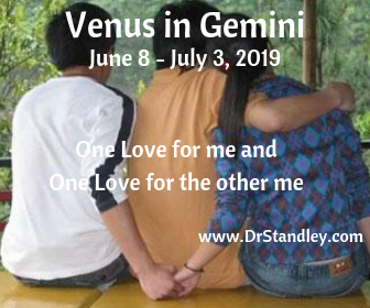 Venus in Gemini always has two Loves, one for me and one for the other me.