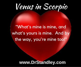 Venus in Scorpio - September 9, 2018 until October 31, 2018 and then from December 2, 2018 until January 7, 2019 on DrStandley.com